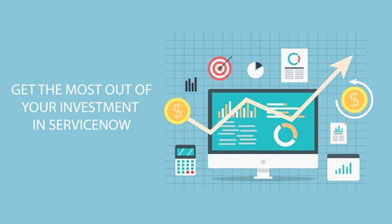 Getting the Most Out of Your ServiceNow Investment